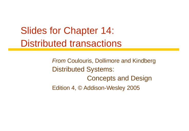 Slides For Chapter 14 Distributed Transactions From Coulouris Dollimore And Kindberg Distributed Systems Concepts And Design Edition 4 C Addison Wesley Ppt Powerpoint